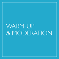 WARM-UP & MODERATION